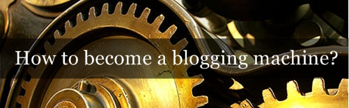 5 minute quick tips on how to become a blogging machine?
