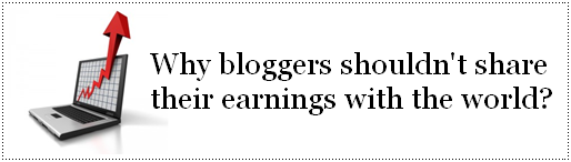 Why bloggers shouldn't share their earnings with the world?